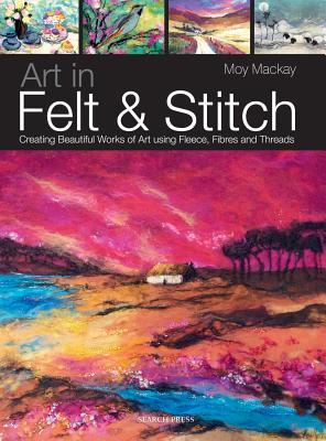 Art in Felt & Stitch By Mackay, Moy